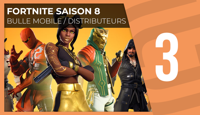 Fortnite S8 - Bulle mobile et distributeurs